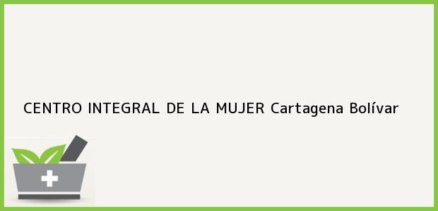 Teléfono, Dirección y otros datos de contacto para CENTRO INTEGRAL DE LA MUJER, Cartagena, Bolívar, Colombia