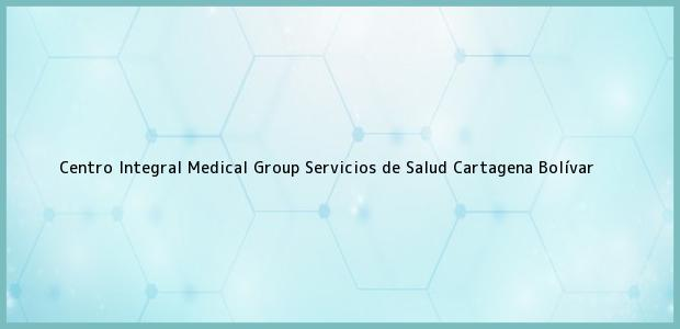 Teléfono, Dirección y otros datos de contacto para Centro Integral Medical Group Servicios de Salud, Cartagena, Bolívar, Colombia