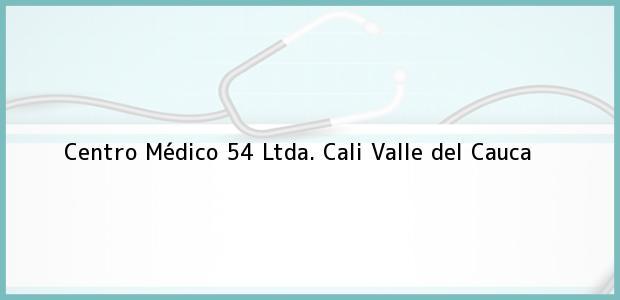 Teléfono, Dirección y otros datos de contacto para Centro Médico 54 Ltda., Cali, Valle del Cauca, Colombia