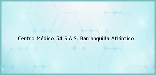 Teléfono, Dirección y otros datos de contacto para Centro Médico 54 S.A.S., Barranquilla, Atlántico, Colombia