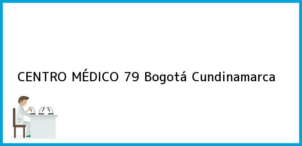 Teléfono, Dirección y otros datos de contacto para CENTRO MÉDICO 79, Bogotá, Cundinamarca, Colombia