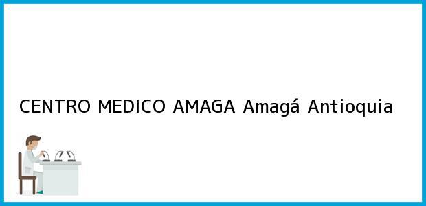 Teléfono, Dirección y otros datos de contacto para CENTRO MEDICO AMAGA, Amagá, Antioquia, Colombia