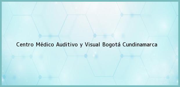 Teléfono, Dirección y otros datos de contacto para Centro Médico Auditivo y Visual, Bogotá, Cundinamarca, Colombia
