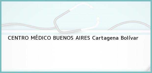Teléfono, Dirección y otros datos de contacto para CENTRO MÉDICO BUENOS AIRES, Cartagena, Bolívar, Colombia