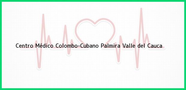 Teléfono, Dirección y otros datos de contacto para Centro Médico Colombo-Cubano, Palmira, Valle del Cauca, Colombia