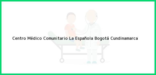 Teléfono, Dirección y otros datos de contacto para Centro Médico Comunitario La Española, Bogotá, Cundinamarca, Colombia
