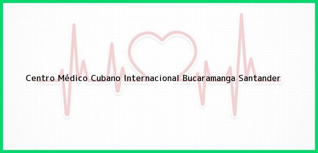 Teléfono, Dirección y otros datos de contacto para Centro Médico Cubano Internacional, Bucaramanga, Santander, Colombia