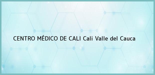 Teléfono, Dirección y otros datos de contacto para CENTRO MÉDICO DE CALI, Cali, Valle del Cauca, Colombia