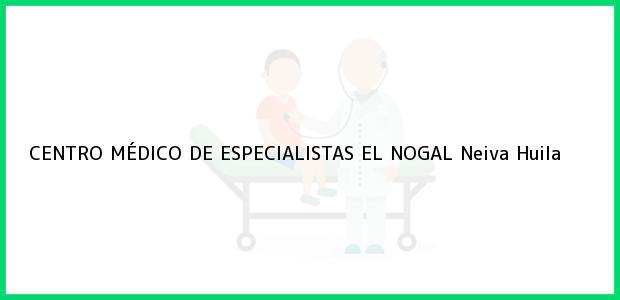 Teléfono, Dirección y otros datos de contacto para CENTRO MÉDICO DE ESPECIALISTAS EL NOGAL, Neiva, Huila, Colombia