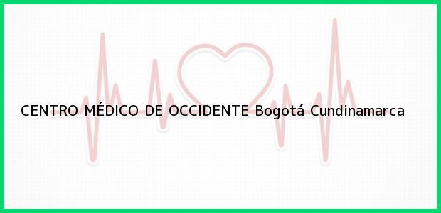 Teléfono, Dirección y otros datos de contacto para CENTRO MÉDICO DE OCCIDENTE, Bogotá, Cundinamarca, Colombia