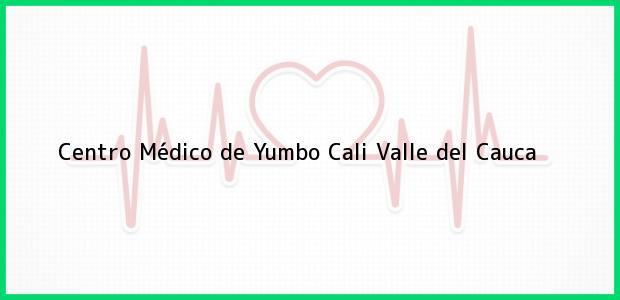 Teléfono, Dirección y otros datos de contacto para Centro Médico de Yumbo, Cali, Valle del Cauca, Colombia
