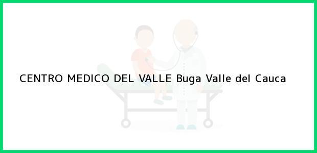 Teléfono, Dirección y otros datos de contacto para CENTRO MEDICO DEL VALLE, Buga, Valle del Cauca, Colombia