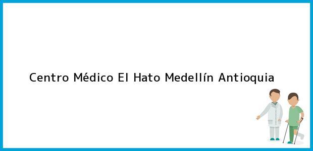 Teléfono, Dirección y otros datos de contacto para Centro Médico El Hato, Medellín, Antioquia, Colombia