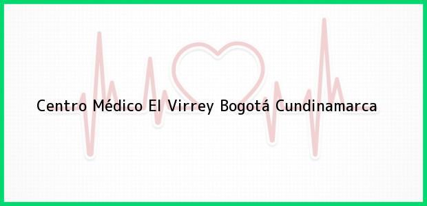 Teléfono, Dirección y otros datos de contacto para Centro Médico El Virrey, Bogotá, Cundinamarca, Colombia