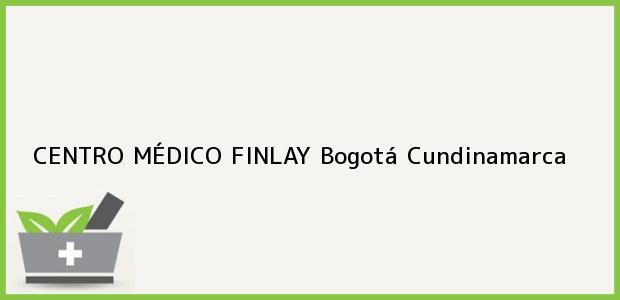 Teléfono, Dirección y otros datos de contacto para CENTRO MÉDICO FINLAY, Bogotá, Cundinamarca, Colombia