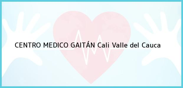 Teléfono, Dirección y otros datos de contacto para CENTRO MEDICO GAITÁN, Cali, Valle del Cauca, Colombia