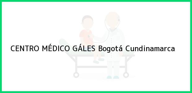 Teléfono, Dirección y otros datos de contacto para CENTRO MÉDICO GÁLES, Bogotá, Cundinamarca, Colombia