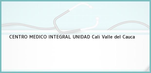 Teléfono, Dirección y otros datos de contacto para CENTRO MEDICO INTEGRAL UNIDAD, Cali, Valle del Cauca, Colombia
