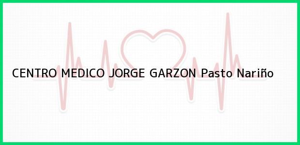 Teléfono, Dirección y otros datos de contacto para CENTRO MEDICO JORGE GARZON, Pasto, Nariño, Colombia