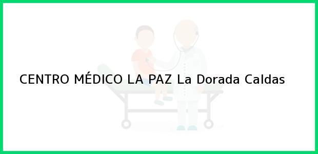 Teléfono, Dirección y otros datos de contacto para CENTRO MÉDICO LA PAZ, La Dorada, Caldas, Colombia