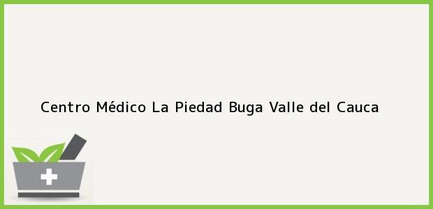 Teléfono, Dirección y otros datos de contacto para Centro Médico La Piedad, Buga, Valle del Cauca, Colombia