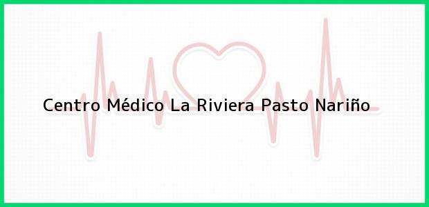 Teléfono, Dirección y otros datos de contacto para Centro Médico La Riviera, Pasto, Nariño, Colombia
