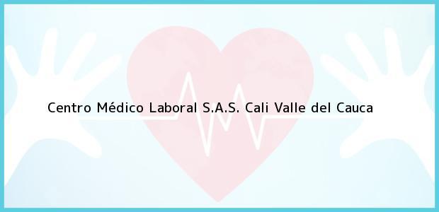 Teléfono, Dirección y otros datos de contacto para Centro Médico Laboral S.A.S., Cali, Valle del Cauca, Colombia