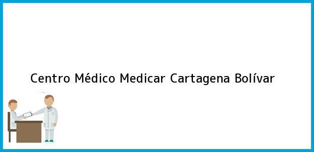 Teléfono, Dirección y otros datos de contacto para Centro Médico Medicar, Cartagena, Bolívar, Colombia