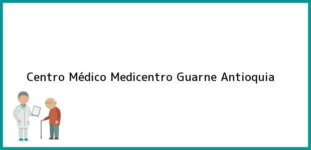Teléfono, Dirección y otros datos de contacto para Centro Médico Medicentro, Guarne, Antioquia, Colombia