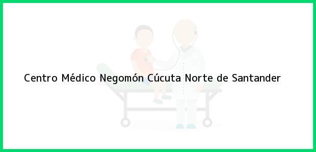 Teléfono, Dirección y otros datos de contacto para Centro Médico Negomón, Cúcuta, Norte de Santander, Colombia