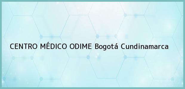 Teléfono, Dirección y otros datos de contacto para CENTRO MÉDICO ODIME, Bogotá, Cundinamarca, Colombia