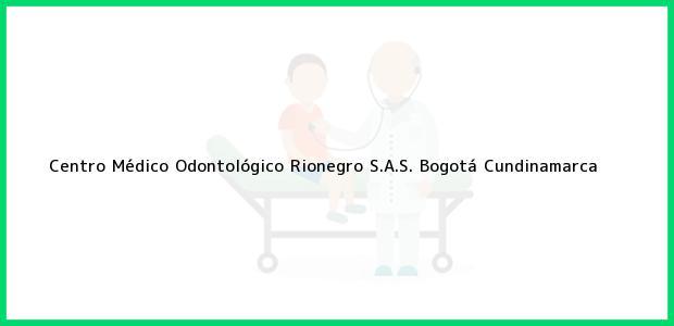 Teléfono, Dirección y otros datos de contacto para Centro Médico Odontológico Rionegro S.A.S., Bogotá, Cundinamarca, Colombia