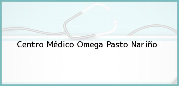 Teléfono, Dirección y otros datos de contacto para Centro Médico Omega, Pasto, Nariño, Colombia