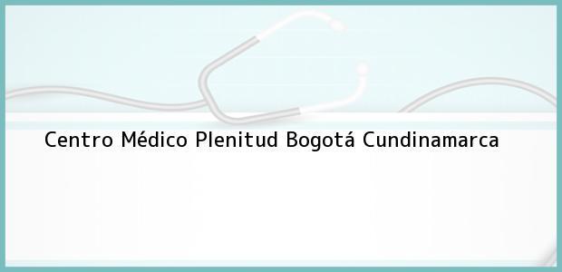 Teléfono, Dirección y otros datos de contacto para Centro Médico Plenitud, Bogotá, Cundinamarca, Colombia