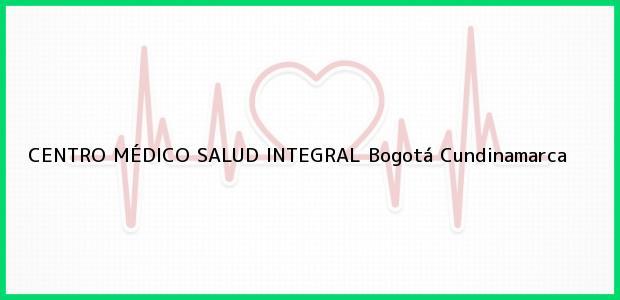 Teléfono, Dirección y otros datos de contacto para CENTRO MÉDICO SALUD INTEGRAL, Bogotá, Cundinamarca, Colombia