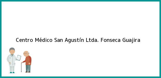 Teléfono, Dirección y otros datos de contacto para Centro Médico San Agustín Ltda., Fonseca, Guajira, Colombia