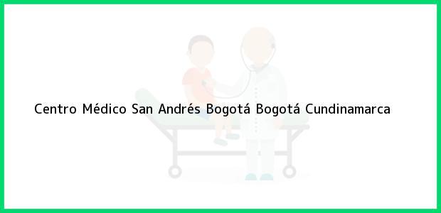 Teléfono, Dirección y otros datos de contacto para Centro Médico San Andrés Bogotá, Bogotá, Cundinamarca, Colombia