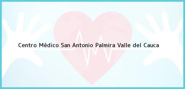 Teléfono, Dirección y otros datos de contacto para Centro Médico San Antonio, Palmira, Valle del Cauca, Colombia