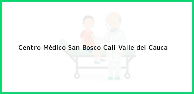 Teléfono, Dirección y otros datos de contacto para Centro Médico San Bosco, Cali, Valle del Cauca, Colombia