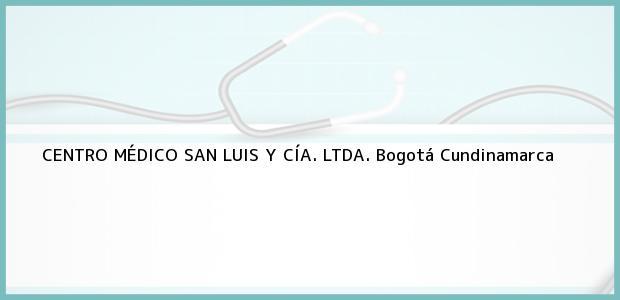 Teléfono, Dirección y otros datos de contacto para CENTRO MÉDICO SAN LUIS Y CÍA. LTDA., Bogotá, Cundinamarca, Colombia