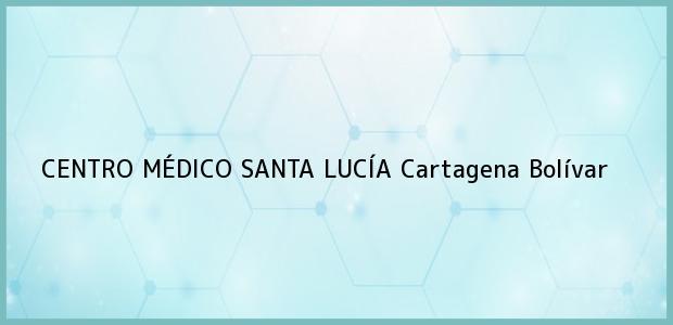 Teléfono, Dirección y otros datos de contacto para CENTRO MÉDICO SANTA LUCÍA, Cartagena, Bolívar, Colombia