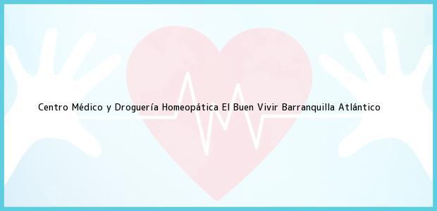 Teléfono, Dirección y otros datos de contacto para Centro Médico y Droguería Homeopática El Buen Vivir, Barranquilla, Atlántico, Colombia