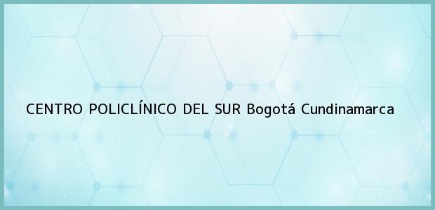 Teléfono, Dirección y otros datos de contacto para CENTRO POLICLÍNICO DEL SUR, Bogotá, Cundinamarca, Colombia