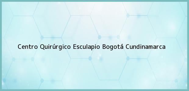 Teléfono, Dirección y otros datos de contacto para Centro Quirúrgico Esculapio, Bogotá, Cundinamarca, Colombia