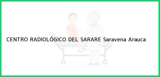 Teléfono, Dirección y otros datos de contacto para CENTRO RADIOLÓGICO DEL SARARE, Saravena, Arauca, Colombia