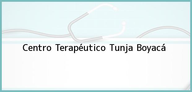 Teléfono, Dirección y otros datos de contacto para Centro Terapéutico, Tunja, Boyacá, Colombia