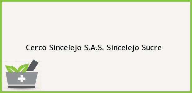 Teléfono, Dirección y otros datos de contacto para Cerco Sincelejo S.A.S., Sincelejo, Sucre, Colombia