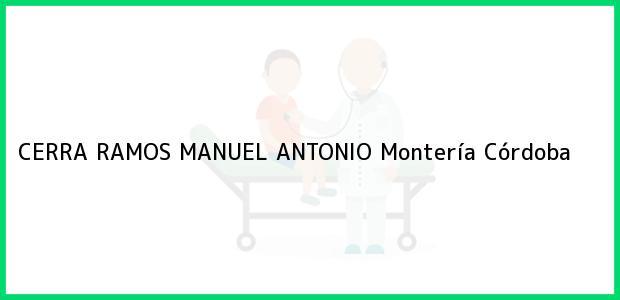 Teléfono, Dirección y otros datos de contacto para CERRA RAMOS MANUEL ANTONIO, Montería, Córdoba, Colombia