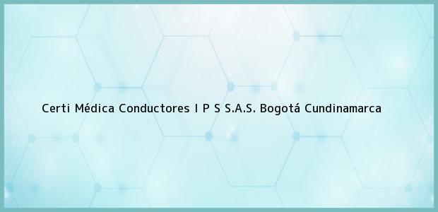 Teléfono, Dirección y otros datos de contacto para Certi Médica Conductores I P S S.A.S., Bogotá, Cundinamarca, Colombia