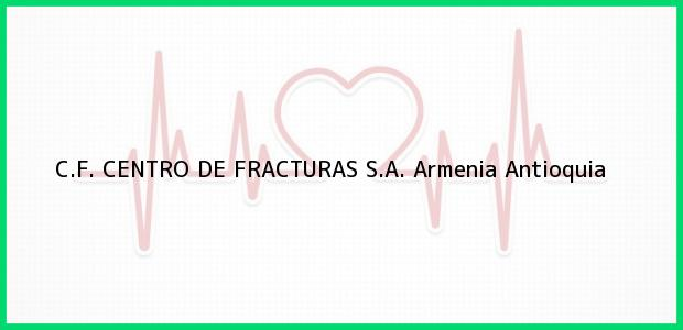 Teléfono, Dirección y otros datos de contacto para C.F. CENTRO DE FRACTURAS S.A., Armenia, Antioquia, Colombia
